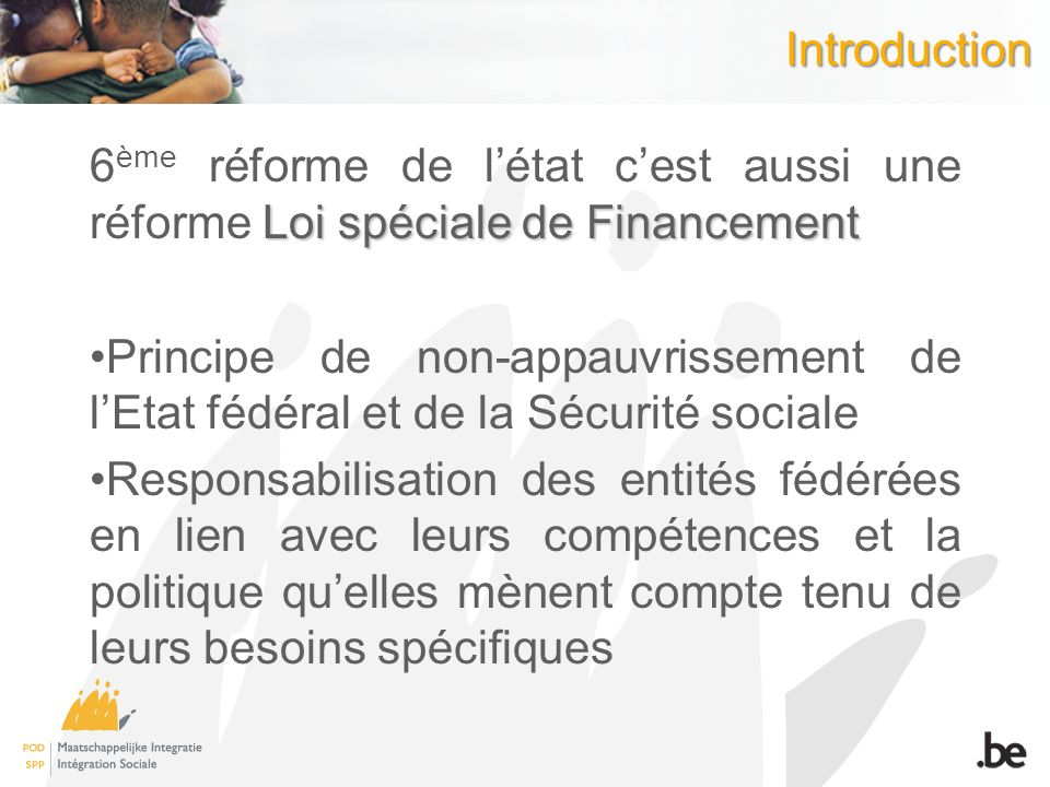 Introduction 6ème réforme de l'état c'est aussi une réforme Loi spéciale de Financement.