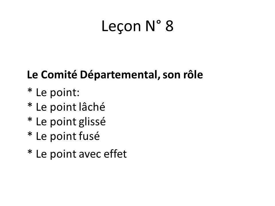 Leçon N° 8 Le Comité Départemental, son rôle * Le point: * Le point lâché * Le point glissé * Le point fusé * Le point avec effet