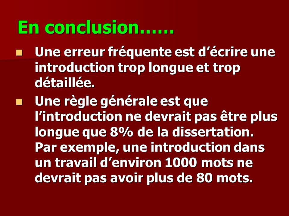 En conclusion…… Une erreur fréquente est d'écrire une introduction trop longue et trop détaillée.
