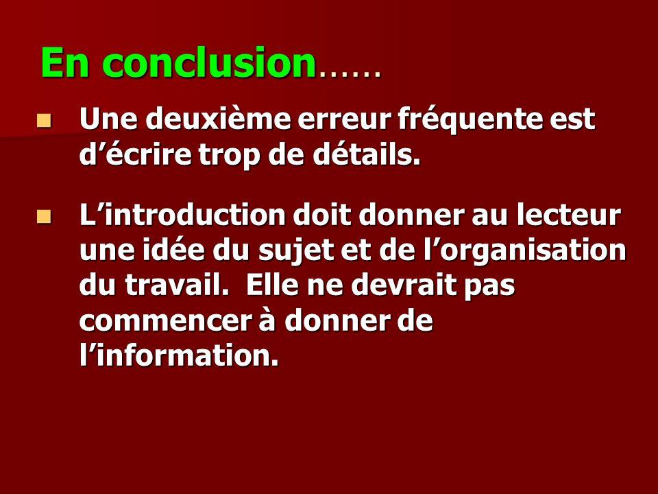 En conclusion…… Une deuxième erreur fréquente est d'écrire trop de détails.