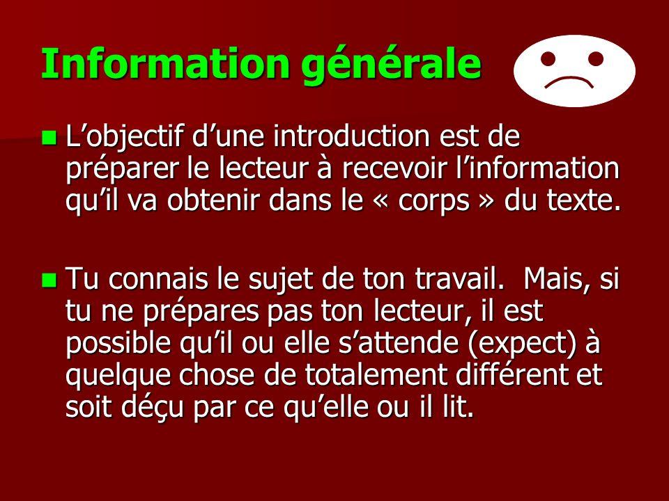 Information générale L'objectif d'une introduction est de préparer le lecteur à recevoir l'information qu'il va obtenir dans le « corps » du texte.