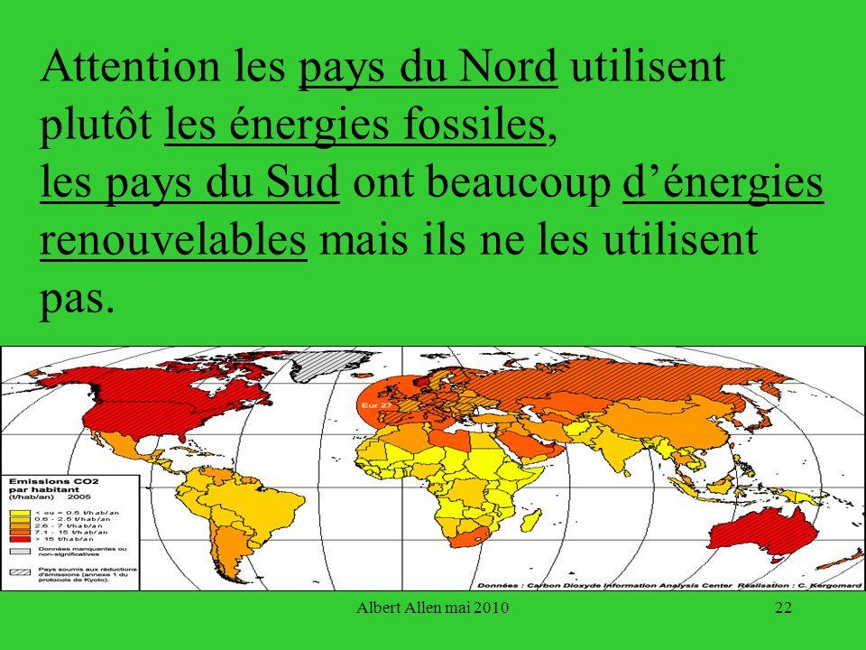 Attention les pays du Nord utilisent plutôt les énergies fossiles, les pays du Sud ont beaucoup d'énergies renouvelables mais ils ne les utilisent pas.