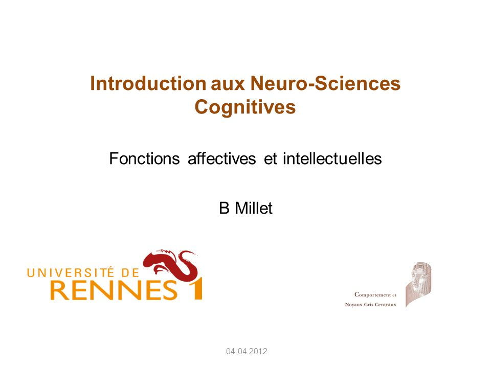 Introduction aux Neuro-Sciences Cognitives Fonctions affectives et intellectuelles B Millet