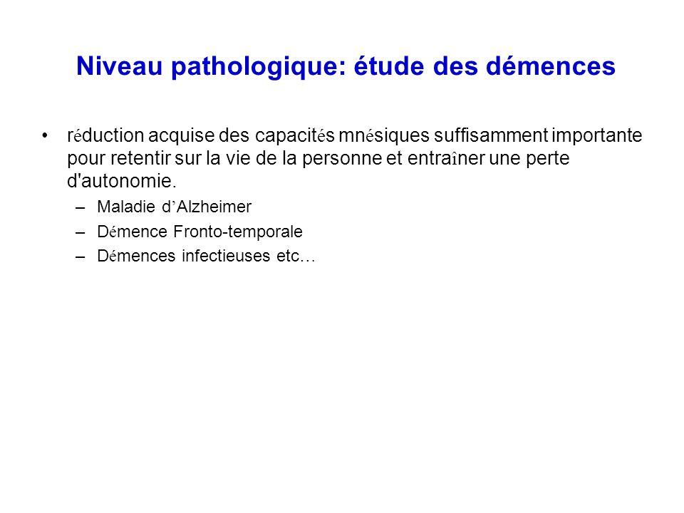 Niveau pathologique: étude des démences
