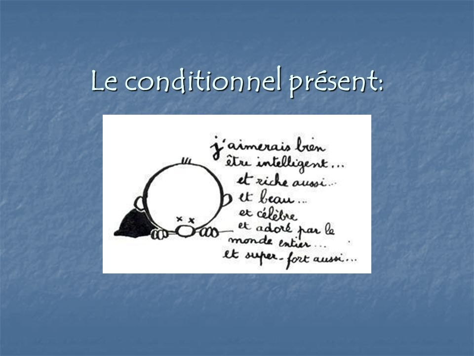 Le conditionnel présent: