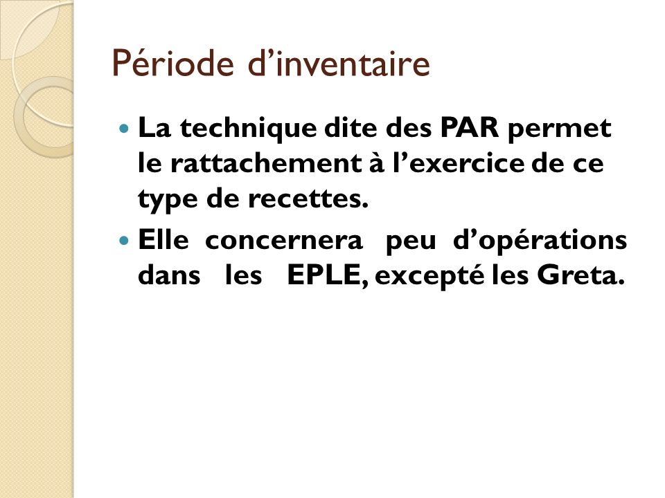 Période d'inventaire La technique dite des PAR permet le rattachement à l'exercice de ce type de recettes.