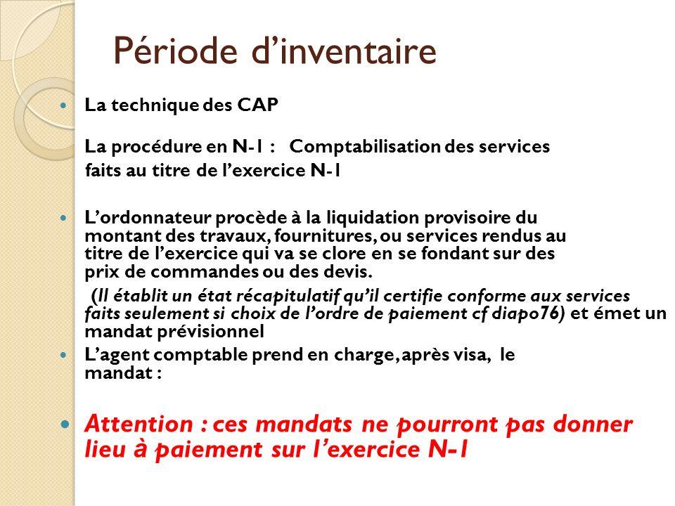 Période d'inventaire La technique des CAP. La procédure en N-1 : Comptabilisation des services. faits au titre de l'exercice N-1.