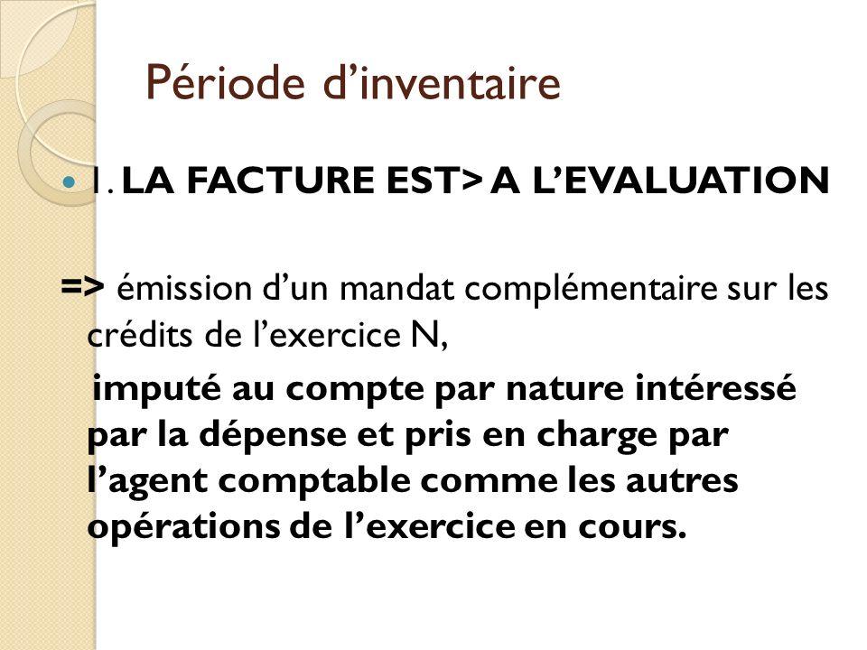 Période d'inventaire 1. LA FACTURE EST> A L'EVALUATION