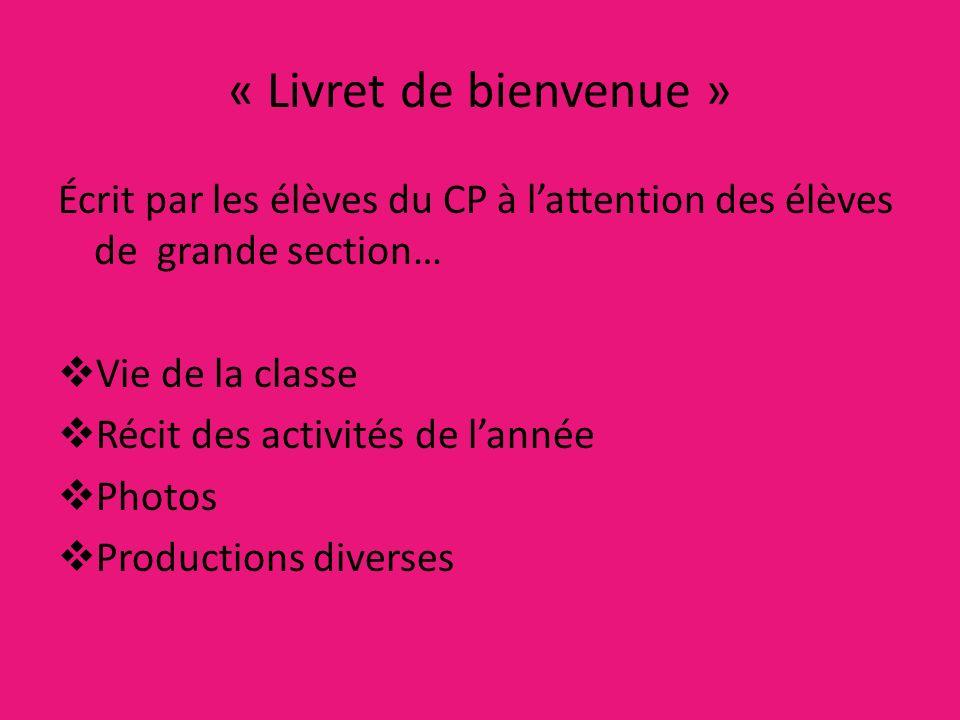« Livret de bienvenue » Écrit par les élèves du CP à l'attention des élèves de grande section… Vie de la classe.