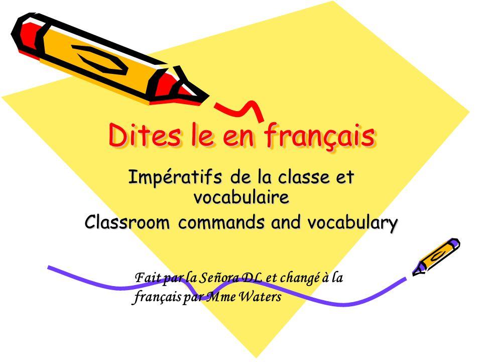 Dites le en français Impératifs de la classe et vocabulaire