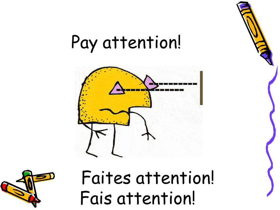 Faites attention! Fais attention!