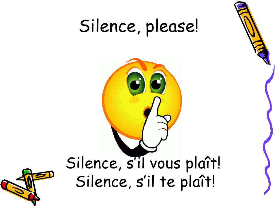 Silence, s'il vous plaît! Silence, s'il te plaît!