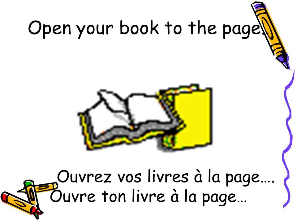 Ouvrez vos livres à la page…. Ouvre ton livre à la page…