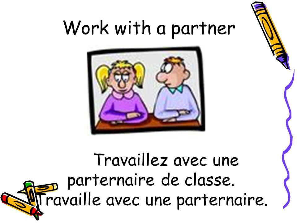 Work with a partner Travaillez avec une parternaire de classe. Travaille avec une parternaire.