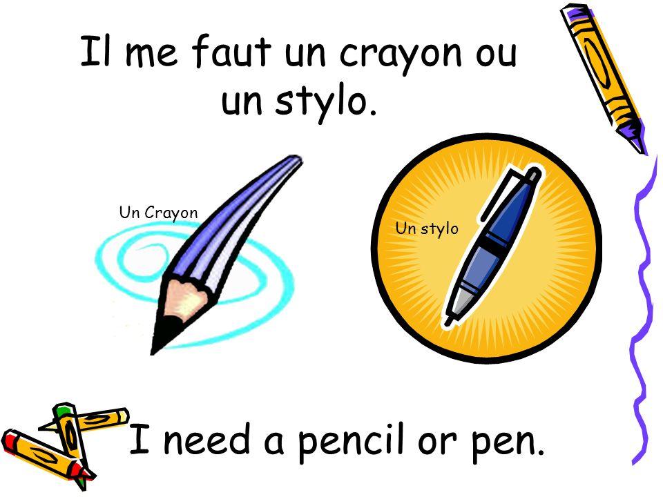 Il me faut un crayon ou un stylo.