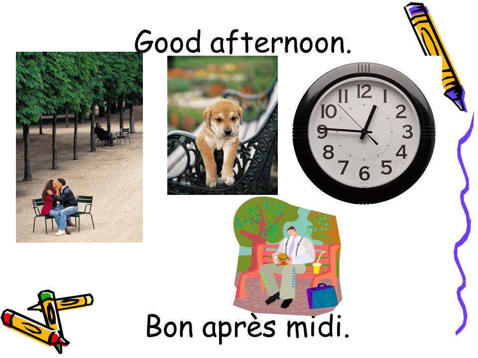 Good afternoon. Bon après midi.
