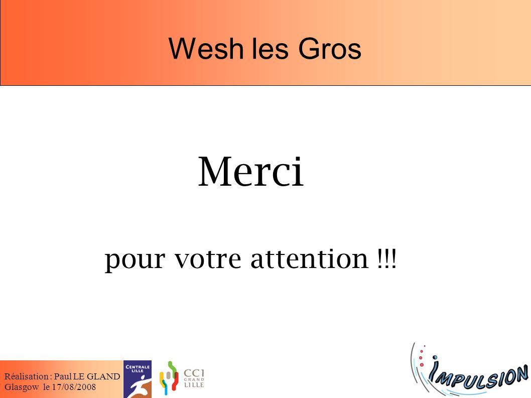 Merci Wesh les Gros pour votre attention !!!