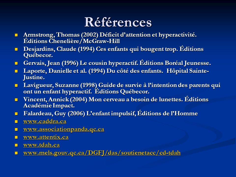 Références Armstrong, Thomas (2002) Déficit d'attention et hyperactivité. Éditions Chenelière/McGraw-Hill.