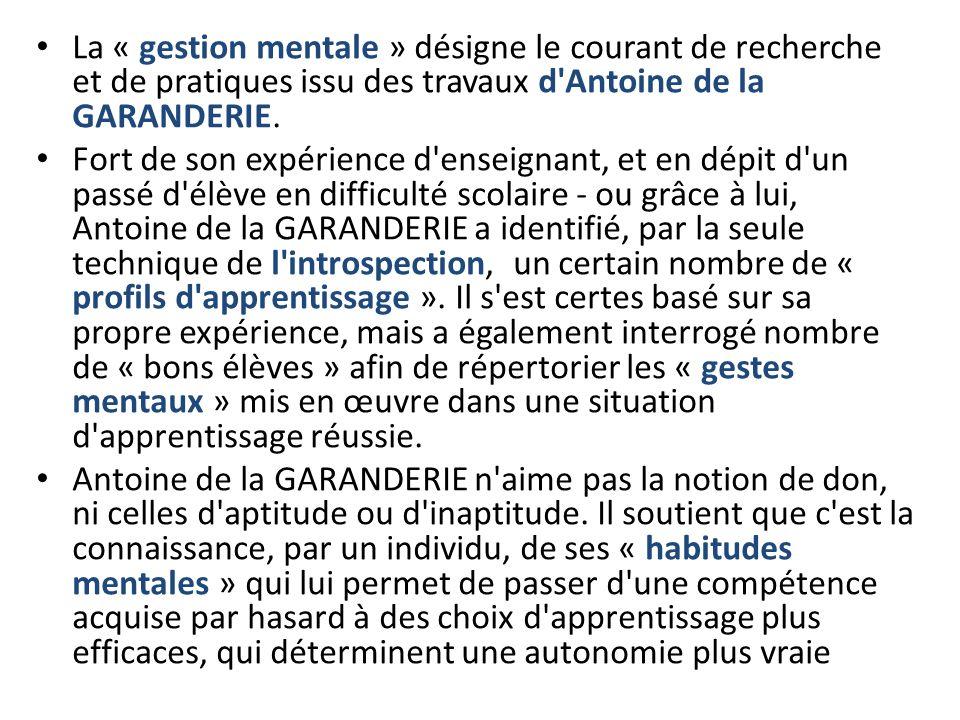 La « gestion mentale » désigne le courant de recherche et de pratiques issu des travaux d Antoine de la GARANDERIE.