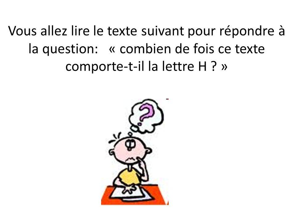 Vous allez lire le texte suivant pour répondre à la question: « combien de fois ce texte comporte-t-il la lettre H »