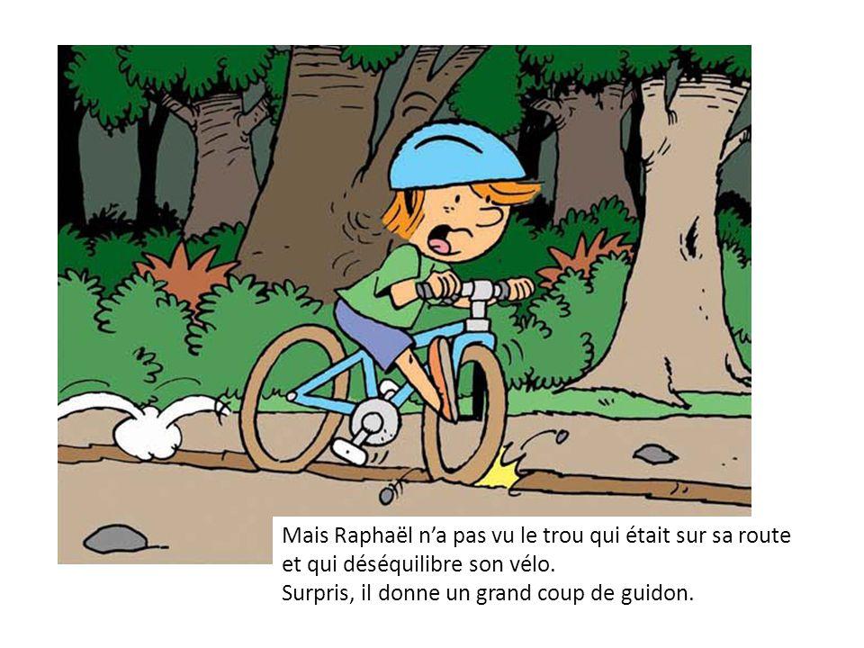 Mais Raphaël n'a pas vu le trou qui était sur sa route
