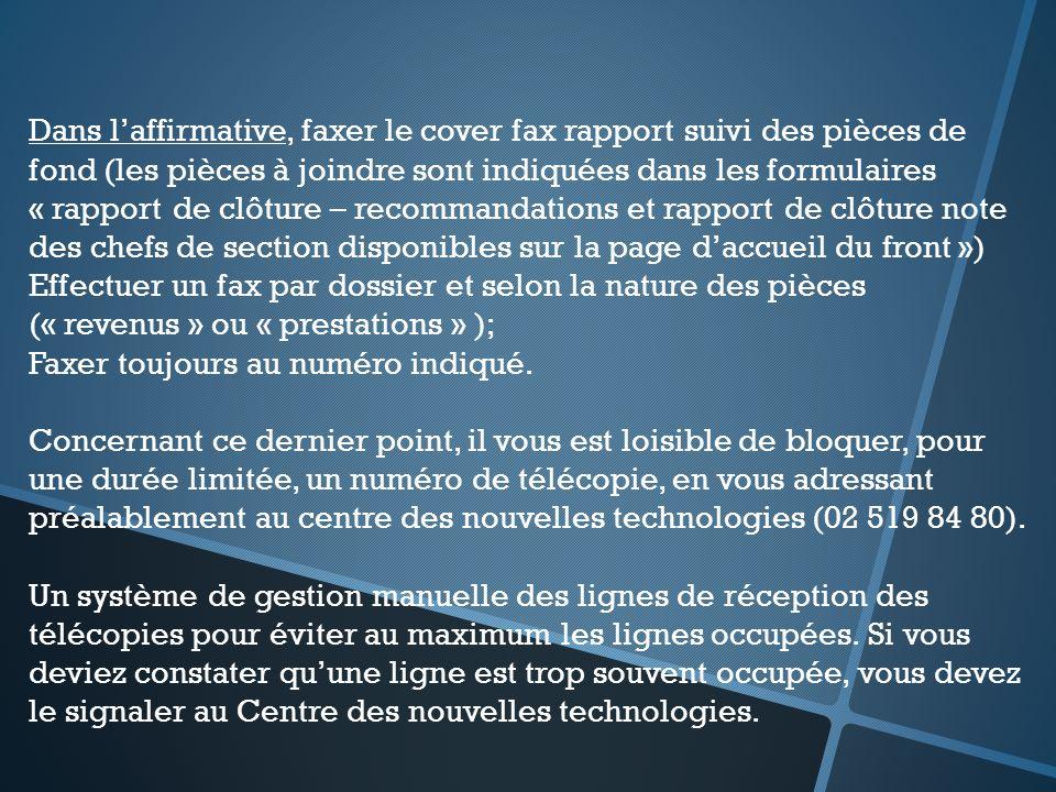 Dans l'affirmative, faxer le cover fax rapport suivi des pièces de fond (les pièces à joindre sont indiquées dans les formulaires « rapport de clôture – recommandations et rapport de clôture note des chefs de section disponibles sur la page d'accueil du front »)