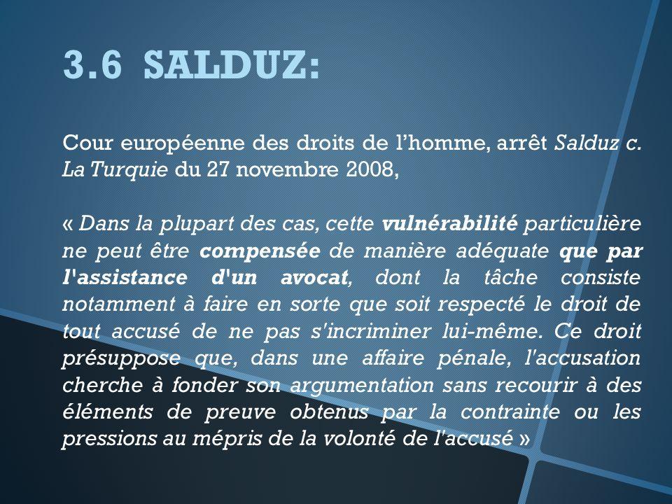 3.6 SALDUZ: Cour européenne des droits de l'homme, arrêt Salduz c. La Turquie du 27 novembre 2008,
