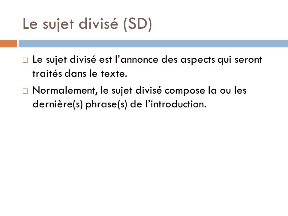 Le sujet divisé (SD) Le sujet divisé est l'annonce des aspects qui seront traités dans le texte.