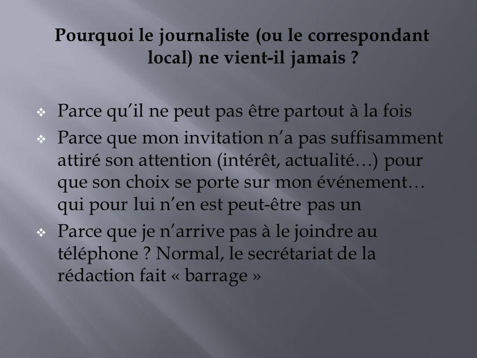 Pourquoi le journaliste (ou le correspondant local) ne vient-il jamais