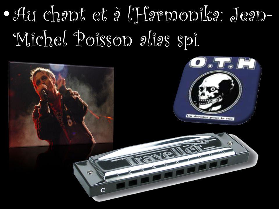 Au chant et à l'Harmonika: Jean-Michel Poisson alias spi.
