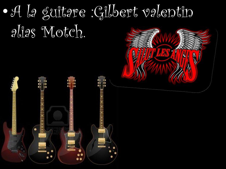 A la guitare :Gilbert valentin alias Motch.