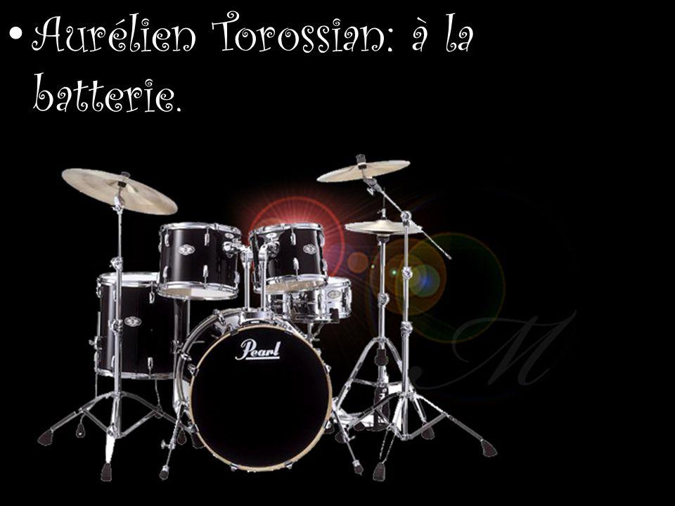 Aurélien Torossian: à la batterie.