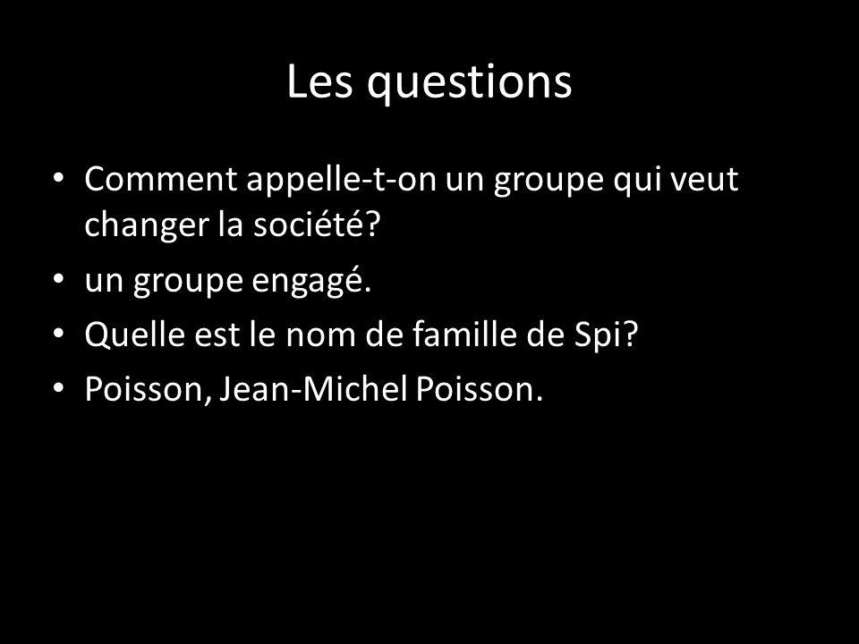 Les questions Comment appelle-t-on un groupe qui veut changer la société un groupe engagé. Quelle est le nom de famille de Spi