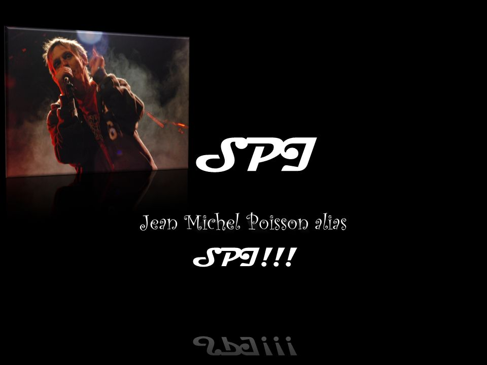 Jean Michel Poisson alias SPI!!!