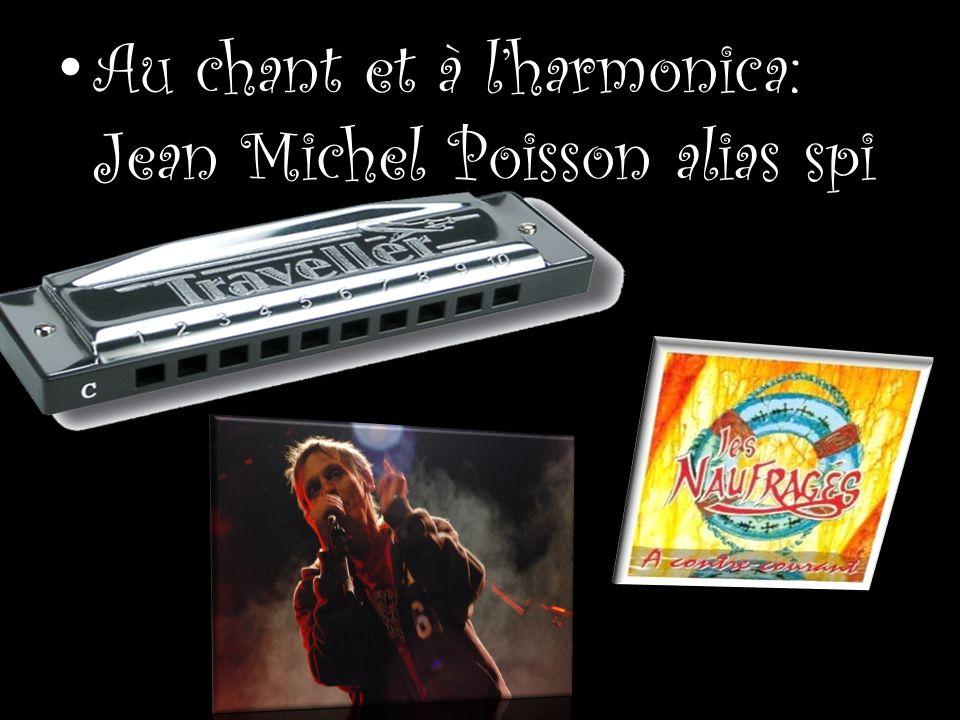 Au chant et à l'harmonica: Jean Michel Poisson alias spi