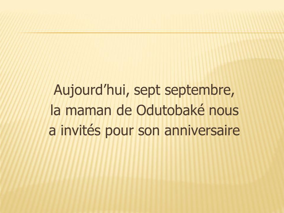 Aujourd'hui, sept septembre, la maman de Odutobaké nous