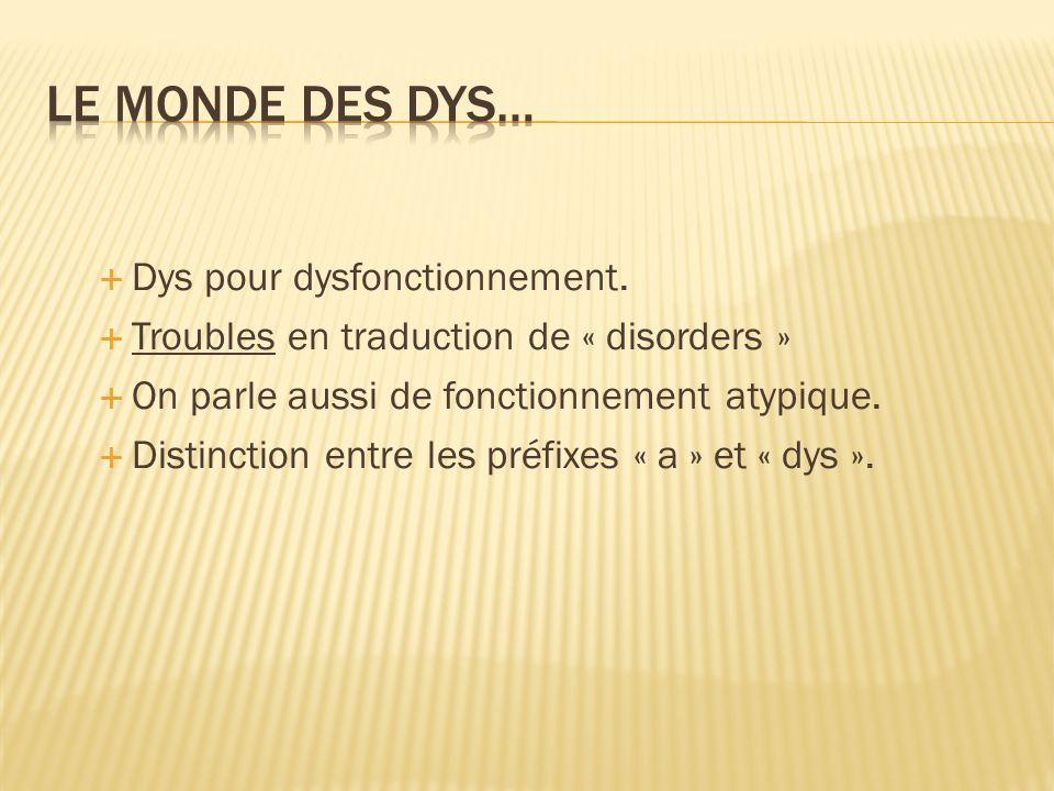 Le monde des dys… Dys pour dysfonctionnement.