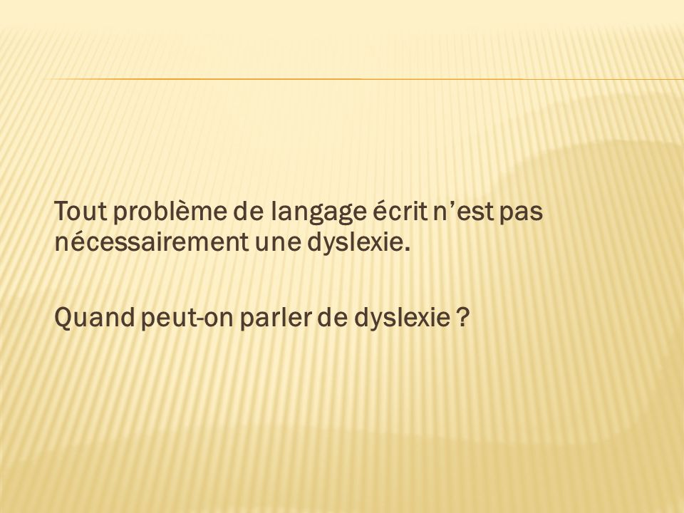 Tout problème de langage écrit n'est pas nécessairement une dyslexie.