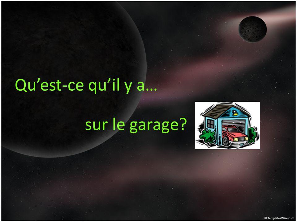 Qu'est-ce qu'il y a… sur le garage