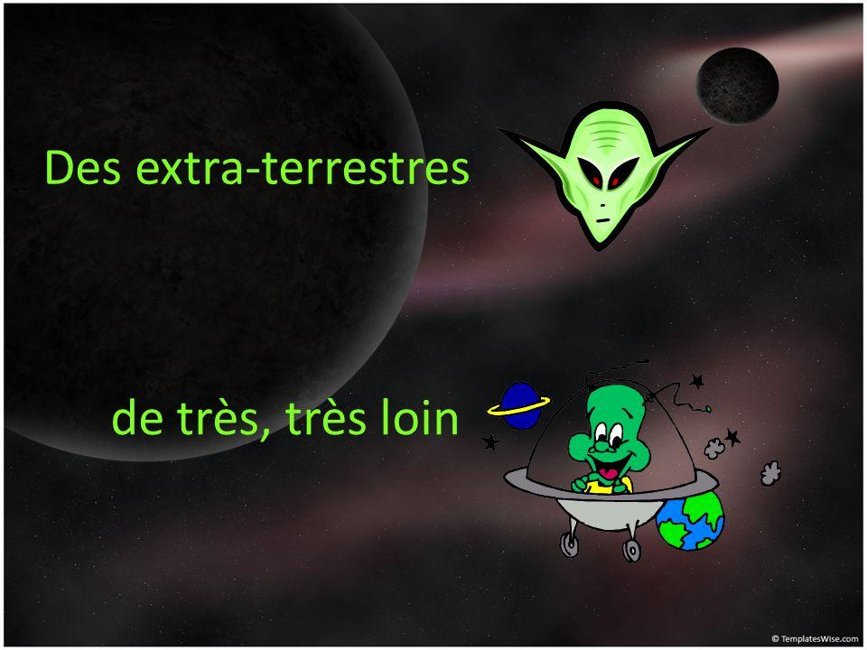 Des extra-terrestres de très, très loin