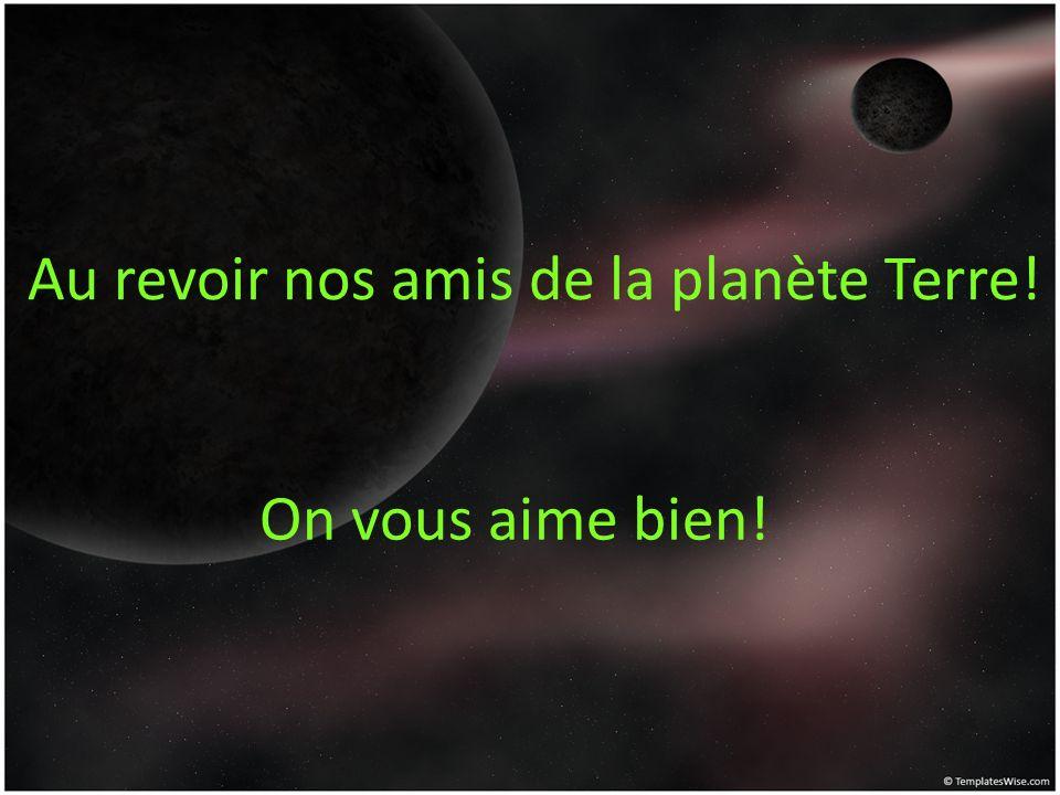 Au revoir nos amis de la planète Terre!