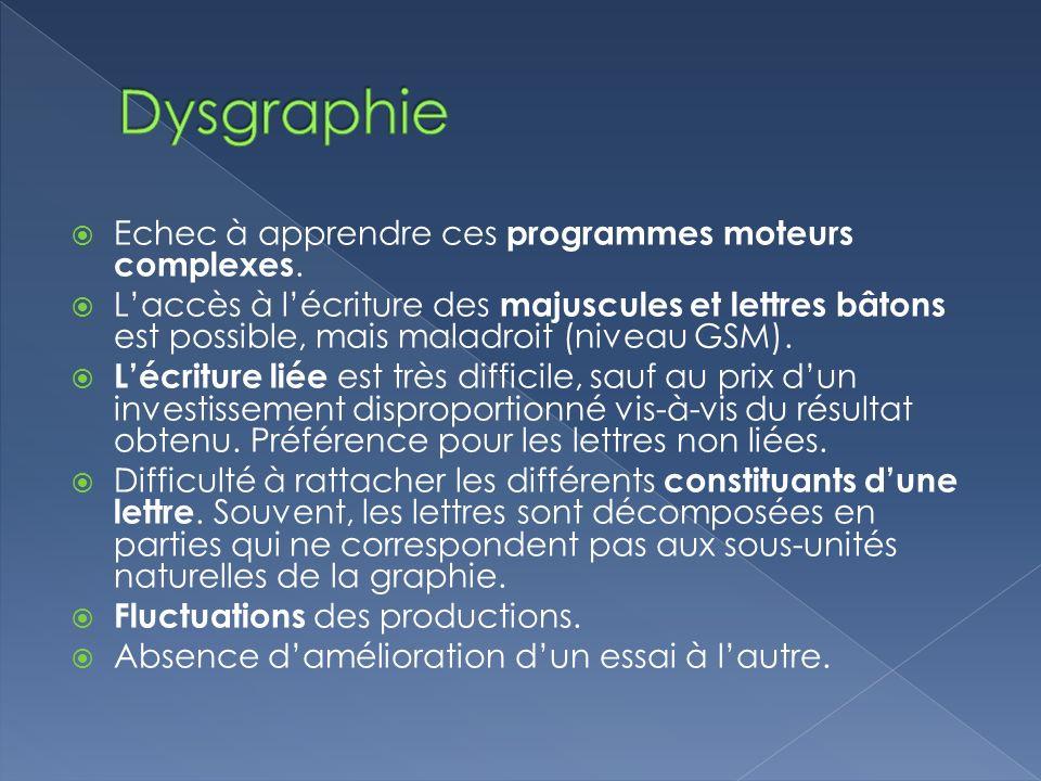 Dysgraphie Echec à apprendre ces programmes moteurs complexes.