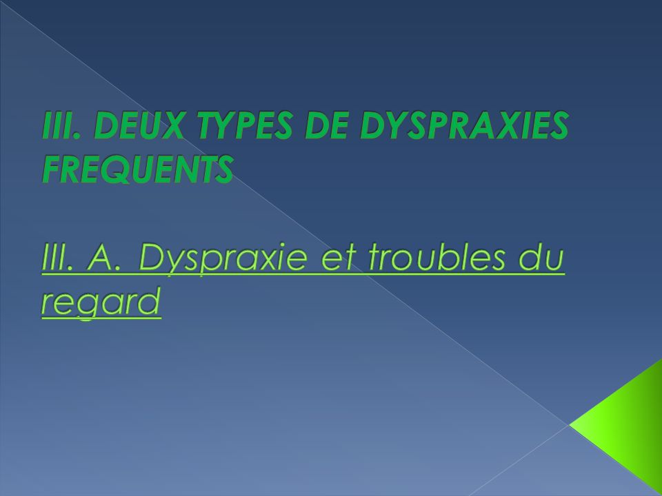 III. DEUX TYPES DE DYSPRAXIES FREQUENTS III. A