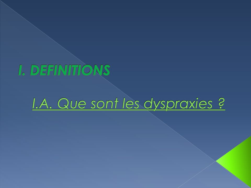 I. DEFINITIONS I.A. Que sont les dyspraxies