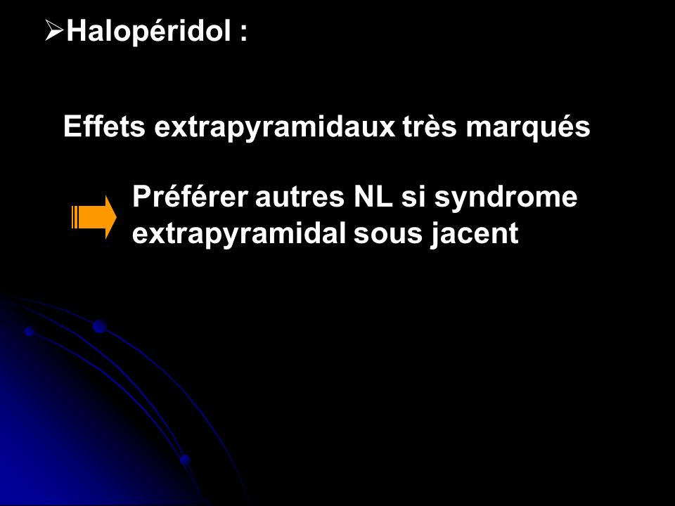 Halopéridol : Effets extrapyramidaux très marqués.