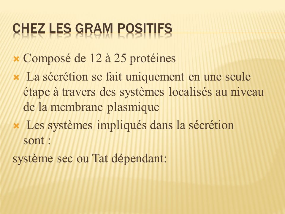 Chez les gram positifs Composé de 12 à 25 protéines