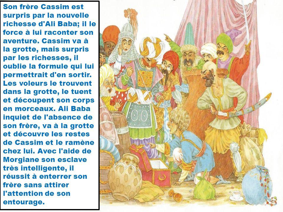 Son frère Cassim est surpris par la nouvelle richesse d Ali Baba; il le force à lui raconter son aventure.
