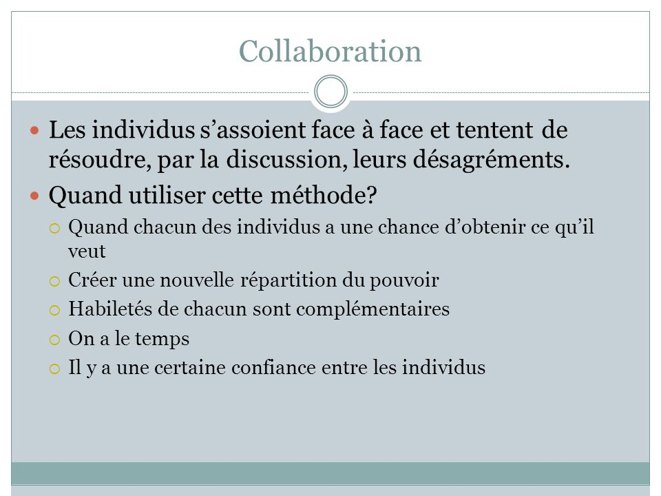 Collaboration Les individus s'assoient face à face et tentent de résoudre, par la discussion, leurs désagréments.