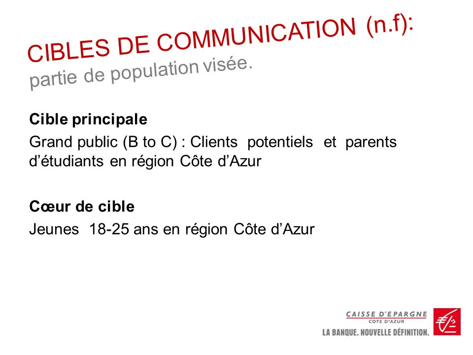 CIBLES DE COMMUNICATION (n.f): partie de population visée.