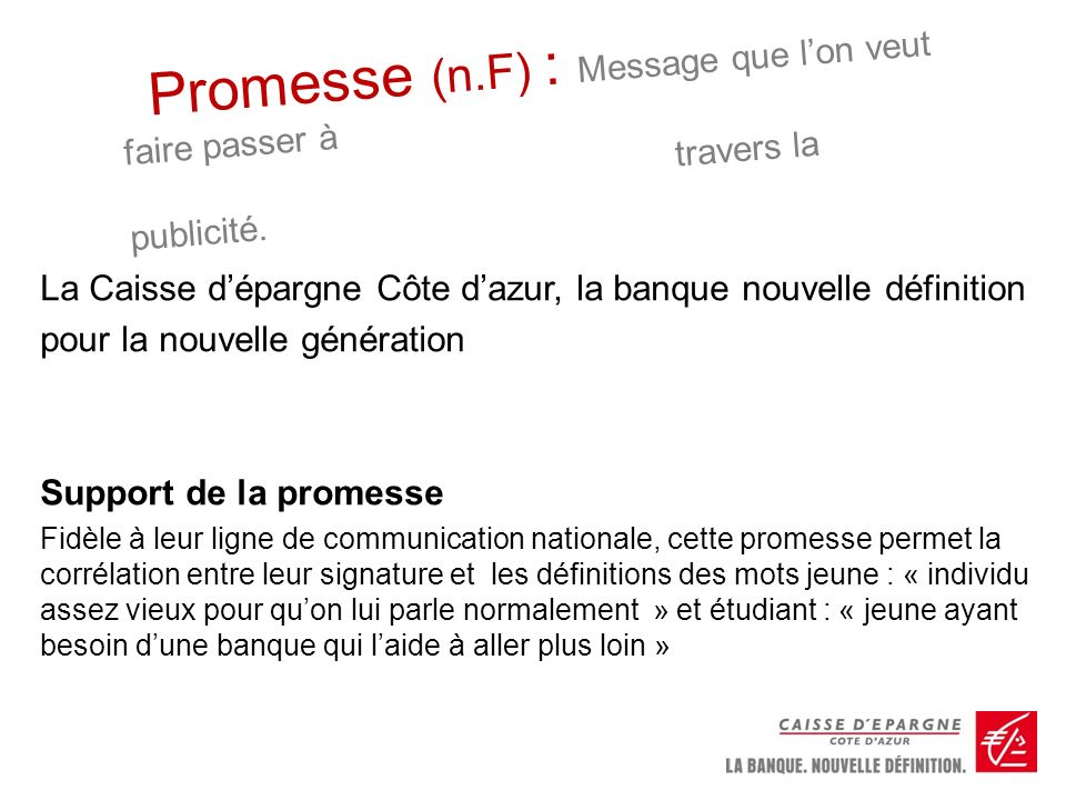 Promesse (n.F) : Message que l'on veut faire passer à